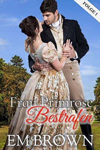 Frau Primrose Bestrafen, Folge 1: Erotische historische Romanze