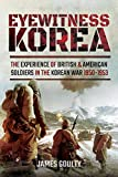 Eyewitness Korea: The Experience of British and American Soldiers in the Korean War 1950-1953