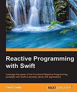 [Cecil Costa]のReactive Programming with Swift (English Edition)