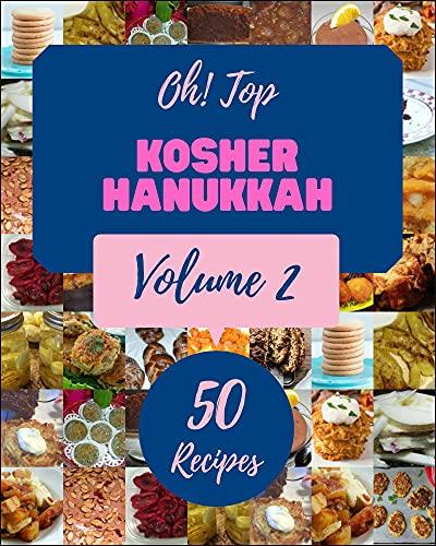 Oh! Top 50 Kosher Hanukkah Recipes Volume 2: The Best Kosher Hanukkah Cookbook on Earth (English Edition)
