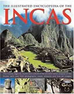 The Illustrated Encyclopedia of Incas: The History, Legends, Myths and Culture of the Ancient Native Peoples of the Andes,...