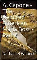 Al Capone -The Reputed American Mafia Boss - Part 3 (English Edition)