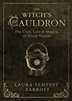 The Witch's Cauldron: The Craft, Lore & Magick of Ritual Vessels (The Witch's Tools Series, 6)