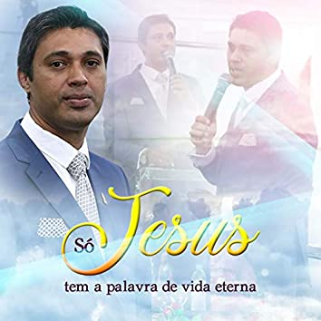 Só Jesus Tem a Palavra de Vida Eterna
