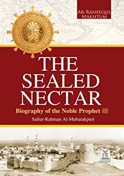 The Sealed Nectar | Biography of Prophet Muhammad by [Darussalam Publishers, Safiur Rahman Al Mubarakpuri]