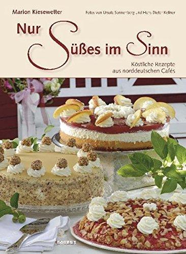 Nur Süßes im Sinn: Köstliche Rezepte aus norddeutschen Cafés