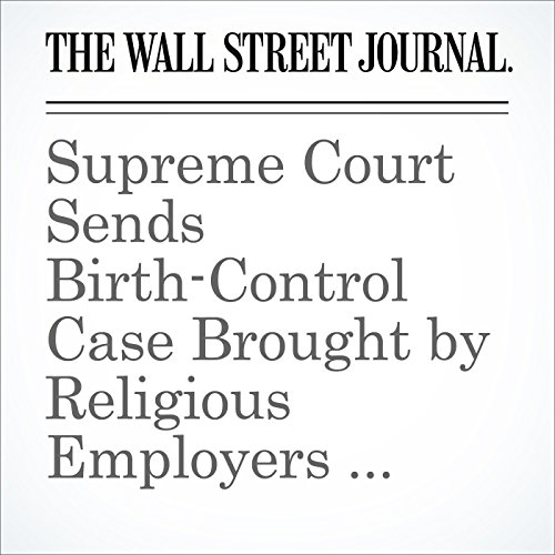 Supreme Court Sends Birth-Control Case Brought by Religious Employers Back to Lower Courts audiobook cover art