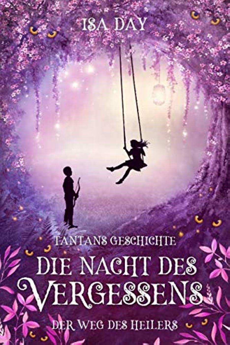 愚か生まれ不安Die Nacht des Vergessens: Tantans Geschichte (Der Weg des Heilers)