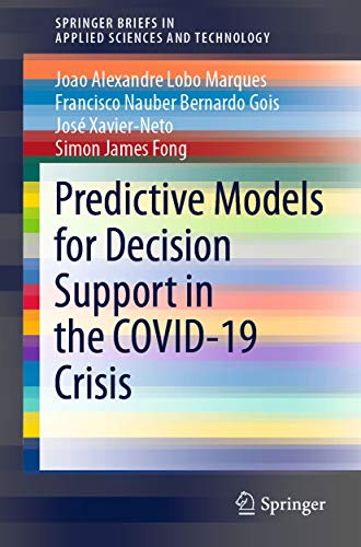 Predictive Models for Decision Support in the COVID-19 Crisis (SpringerBriefs in Applied Sciences and Technology)