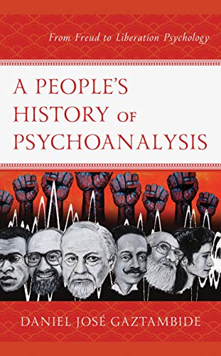 A People's History of Psychoanalysis: From Freud to Liberation Psychology (Psychoanalytic Studies: Clinical, Social, and Cultural Contexts)