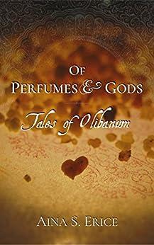 Of Perfumes & Gods: Tales of Olibanum by [Aina S. Erice, Fiona Hoenmans]