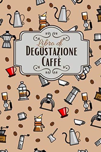 Libro di Degustazione Caffè: Passione caffè degustazione   Quaderno per gli amanti della caffeina    Taccuino per gli appassionati di torrefazione   ... regalo di Natale o di compleanno da offrire