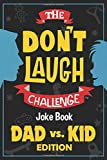 The Don't Laugh Challenge - Dad vs. Kid Edition: The Ultimate Showdown Between Dads and Kids - A Joke Book for Father's Day, Birthdays, Christmas and More (Gift of Giggles Series)