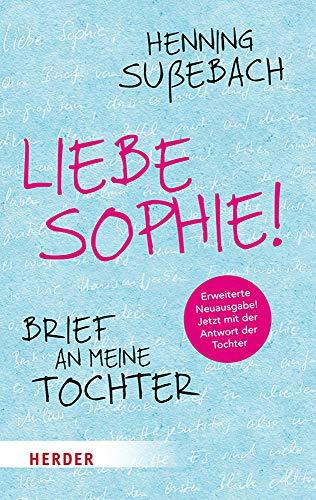 Liebe Sophie!: Brief an meine Tochter (HERDER spektrum)