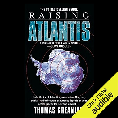 Raising Atlantis                   De :                                                                                                                                 Thomas Greanias                               Lu par :                                                                                                                                 Scott Brick                      Durée : 9 h et 4 min     Pas de notations     Global 0,0