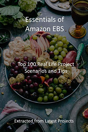 Essentials of Amazon EBS: Top 100 Real Life Project Scenarios and Tips: Extracted from Latest Projects (English Edition)
