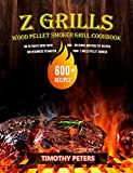 Z Grills Wood Pellet Smoker & Grill Cookbook: The Ultimate Guide With 600+ Delicious and Healthy Recipes for Beginners to Master Your Z Grills Pellet Smoker (English Edition)