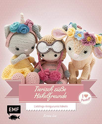 Tierisch süße Häkelfreunde – I love Pastell: Lieblings-Amigurumis häkeln