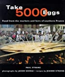 Take 5000 Eggs: Food from the Markets and Fairs of Southern France...