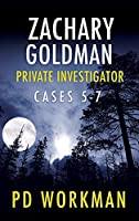 Zachary Goldman Private Investigator Cases 5-7: A Private Eye Mystery/Suspense Collection (Zachary Goldman Collected Case Files)