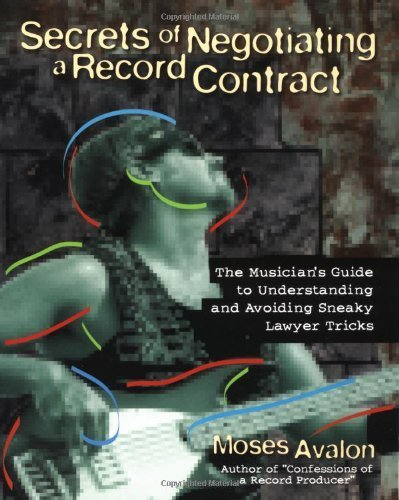 Secrets of Negotiating a Record Contract: The Musician's Guide to Understanding and Avoiding Sneaky Lawyer Tricks (Book) by Moses Avalon (2001-08-06)