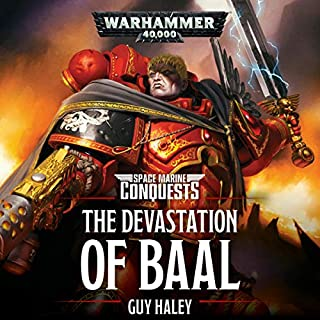 The Devastation of Baal     Warhammer 40,000              By:                                                                                                                                 Guy Haley                               Narrated by:                                                                                                                                 Gareth Armstrong                      Length: 13 hrs and 49 mins     451 ratings     Overall 4.7