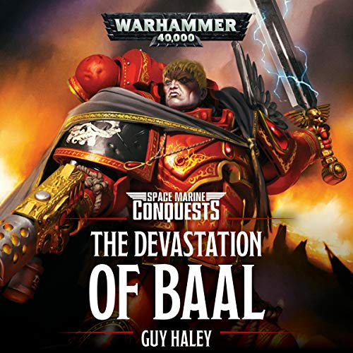 The Devastation of Baal     Warhammer 40,000              By:                                                                                                                                 Guy Haley                               Narrated by:                                                                                                                                 Gareth Armstrong                      Length: 13 hrs and 49 mins     718 ratings     Overall 4.7