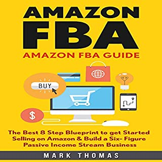 Amazon FBA Guide: The Best 8 Step Blueprint to Get Started Selling on Amazon & Build a Six Figure Passive Income Stream Business audiobook cover art