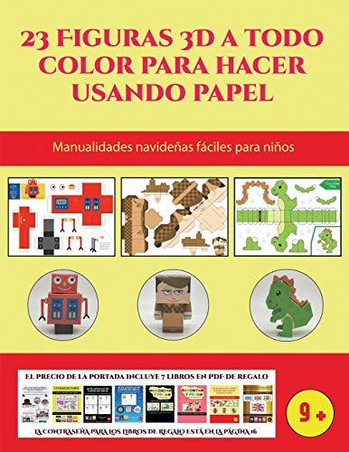 Manualidades navideñas fáciles para niños (23 Figuras 3D a todo color para hacer usando papel): Un regalo genial para que los niños pasen horas de diversión haciendo manualidades con papel.