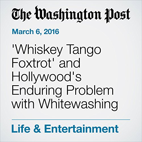'Whiskey Tango Foxtrot' and Hollywood's Enduring Problem with Whitewashing cover art
