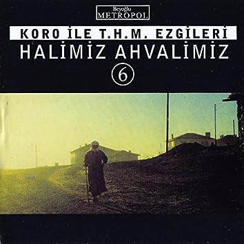 Halimiz Ahvalimiz, Vol. 6 (Koro İle T.H.M Ezgileri)