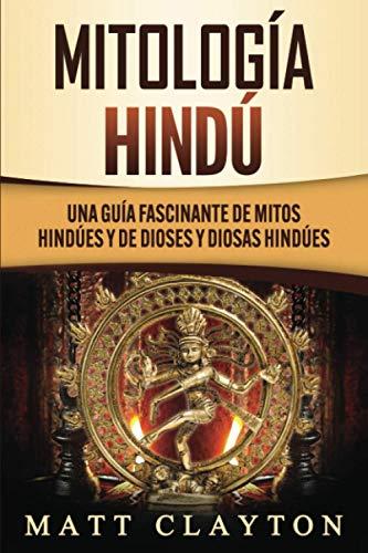 Mitología Hindú: Una Guía Fascinante de Mitos Hindúes y de Dioses y Diosas Hindúes