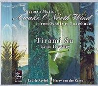 Awake, O North Wind: German Music from Sch眉tz to Buxtehude by Tirami Su/Headley: dir...... (2002-07-02)