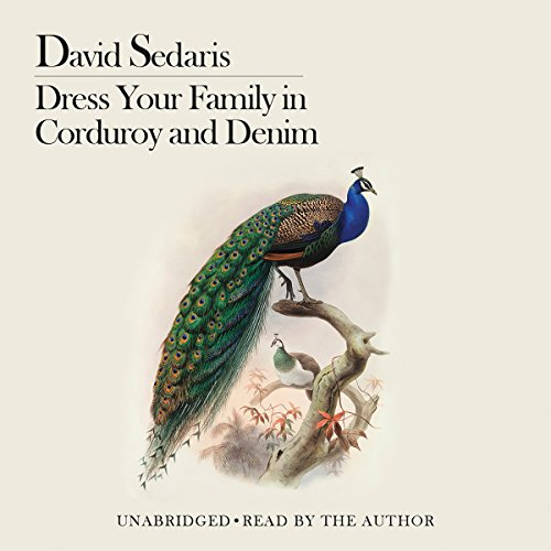 Dress Your Family in Corduroy and Denim                   Written by:                                                                                                                                 David Sedaris                               Narrated by:                                                                                                                                 David Sedaris                      Length: 6 hrs and 18 mins     22 ratings     Overall 4.7