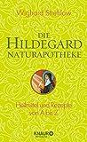 Die Hildegard-Naturapotheke: Heilmittel und Rezepte von A bis Z - Dr. Wighard Strehlow