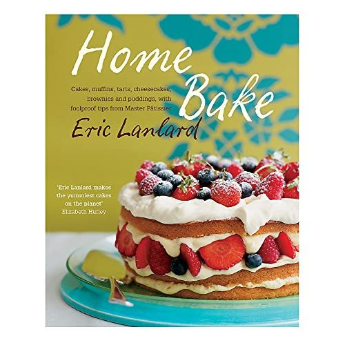Home Bake: Cakes, muffins, tarts, cheesecakes, brownies and puddings, with foolproof tips from Master Patissier