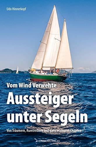 Vom Wind Verwehte: Aussteiger unter Segeln: Von Träumern, Rumtreiben und ganz normalen Chaoten