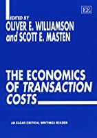 The Economics of Transaction Costs (Elgar Critical Writings Reader)