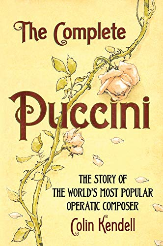 The Complete Puccini: The Story of the World's Most Popular Operatic Composer