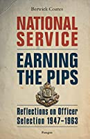 National Service - Earning the Pips: Reflections on Officer Selection - 1947-1963