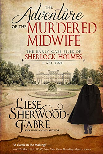 The Adventure of the Murdered Midwife (The Early Case Files of Sherlock Holmes Book 1) by [Liese Sherwood-Fabre]