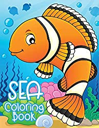 Sea Coloring Book: Life Under The Ocean Book For Kids (Fish, Dolphins, Turtles, Sharks, Octopus and More)