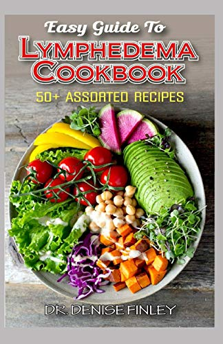 Easy Guide To Lymphedema Cookbook: 50+ Assorted, Homemad and easy to prepare recipes for managing and preventing lymphedema!