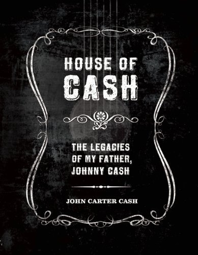 House of Cash: The Legacies of my Father, Johnny Cash by Carter Cash, John (2012) Hardcover