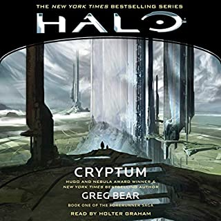 HALO: Cryptum     HALO, Book 7              By:                                                                                                                                 Greg Bear                               Narrated by:                                                                                                                                 Holter Graham                      Length: 8 hrs and 41 mins     13 ratings     Overall 4.7