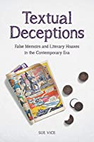 Textual Deceptions: False Memoirs and Literary Hoaxes in the Contemporary Era