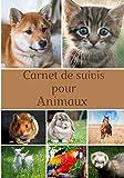 Carnet de suivis pour animaux: Cahier de suivis   journal de bord   idéal pour les nounou ou propriétaire d'animaux.