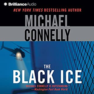 The Black Ice     Harry Bosch, Book 2              By:                                                                                                                                 Michael Connelly                               Narrated by:                                                                                                                                 Dick Hill                      Length: 5 hrs and 49 mins     2 ratings     Overall 4.5