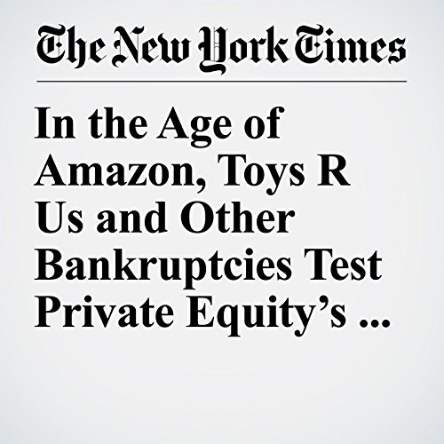 In the Age of Amazon, Toys R Us and Other Bankruptcies Test Private Equity's Playbook copertina