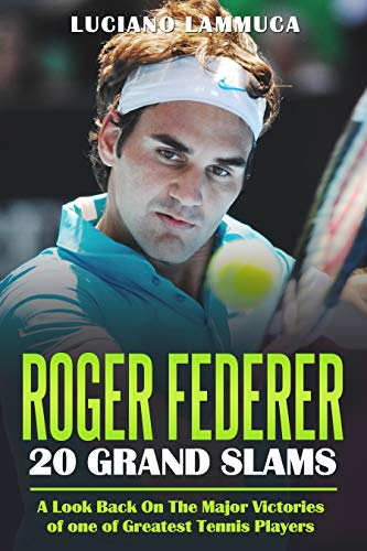 Roger Federer: 20 Grand Slam Wins: A Look Back at His Major Victories (English Edition)